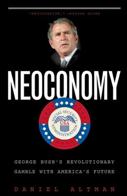 Neoconomy: George Bush's Revolutionary Gamble with America's Future Daniel Altman