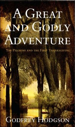 A Great and Godly Adventure: The Pilgrims and the Myth of the First Thanksgiving