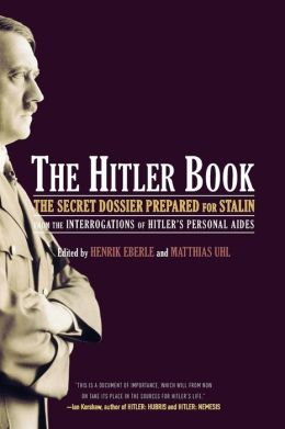 The Hitler Book: The Secret Dossier Prepared for Stalin from the Interrogations of Otto Guensche and Heinz Linge, Hitler's Closest Pers