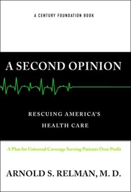 A Second Opinion: Rescuing America's Healthcare