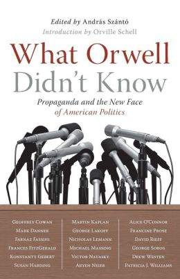 What Orwell Didn't Know: Propaganda and the New Face of American Politics