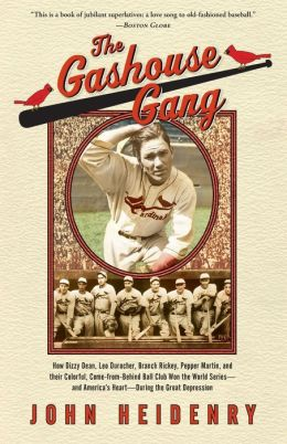 Gashouse Gang: How Dizzy Dean, Leo Durocher, Branch Rickey, Pepper Martin, and Their Colorful, Come-from-Behind Ball Club Won the World Series - and America's Heart