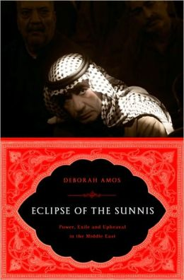 Eclipse of the Sunnis: Power, Exile, and Upheaval in the Middle East