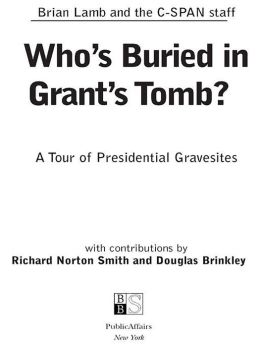 Who's Buried in Grant's Tomb?: A Tour of Presidential Gravesites