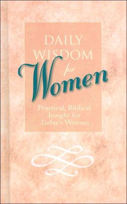 Daily Wisdom for Women: Practical, Biblical Insight for Today's Woman