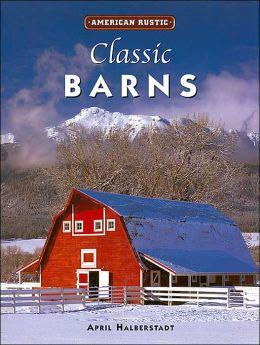 American Rustic: Classic Barns: American Rustic