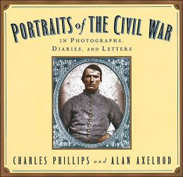 Portraits Of The Civil War: In Photographs, Diaries, and Letters