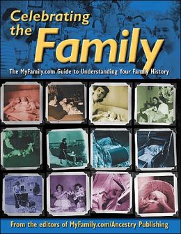 Celebrating The Family aka Who in the World Did You Come From aka Genology.com: The MyFamily.com Guide to Understanding Your Family History
