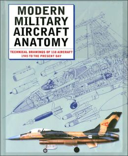 Modern Military Aircraft Anatomy: Technical Drawings of 118 Aircraft 1945 to the Present Day