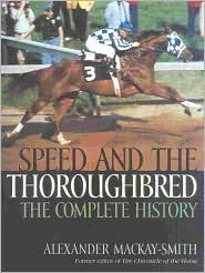 Speed and the Thoroughbred: The Complete History