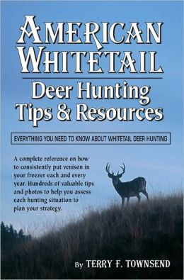 American Whitetail: Deer Hunting Tips & Resources: Everything You Need to Know About Whitetail Deer Hunting