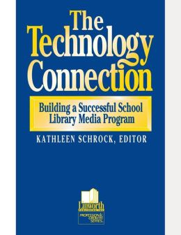 The Technology Connection: The Building a Successful School Library Media Program