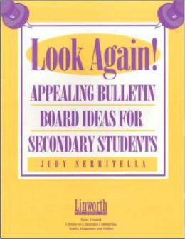 Look Again!: Appealing Bulletin Board Ideas for Secondary Students