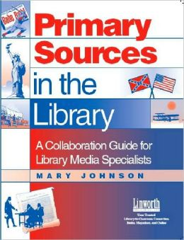 Primary Sources in the Library: A Collaboration Guide for Library Media Specialists