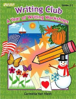 Writing Club: A Year of Writing Workshops for Grades 2-5