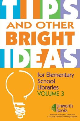 TIPS and Other Bright Ideas for Elementary School Libraries: Volume 3