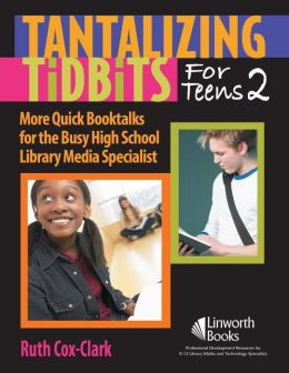 Tantalizing Tidbits for Teens 2: More Quick Booktalks for the Busy High School Library Media Specialist
