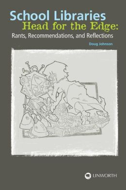 School Libraries Head for the Edge: Rants, Recommendations, and Reflections