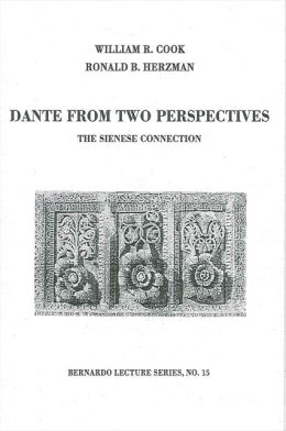 Dante From Two Perspectives: The Sienese Connection: Bernardo Lecture Series, No.15