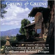 Greene & Greene: Architecture as a Fine Art/Furniture and Related Designs: Architecture as a Fine Art/Furniture and Related Designs