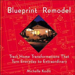Blueprint Remodel: Tract Home Transformations That Turn Everyday to Extraordinary