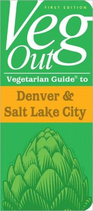 Veg Out Vegetarian Guide to Denver & Salt Lake City