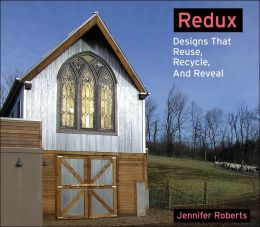 Redux: Designs that Reveal, Recycle, and Redefine