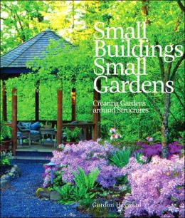 Small Buildings, Small Gardens: Creating Gardens Around Structures