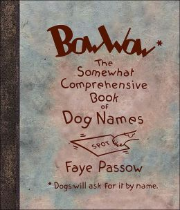 Bow Wow: The Somewhat Comprehensive Book of Dog Names