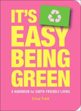 It's Easy Being Green: A Handbook for Earth-Friendly Living