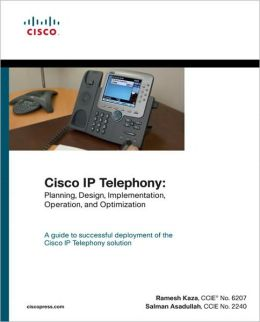 Cisco IP Telephony: A Guide to Successful Planning, Designing, Implementation, and Operation of the IP Telephony Network