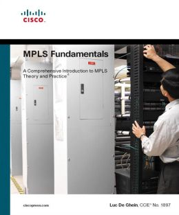 MPLS Fundamentals: A Comprehensive Introduction to MPLS Theory And Practice