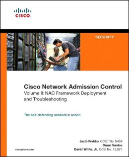 Cisco Network Admission Control, Volume II: Deployment and Troubleshooting