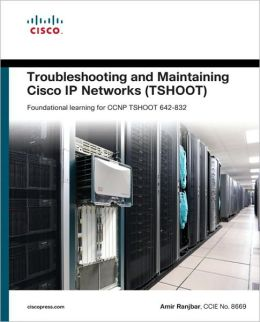 Troubleshooting and Maintaining Cisco IP Networks (TSHOOT) Foundation Learning Guide: Foundation learning for the CCNP TSHOOT 642-832 (Self-Study Guide Series)