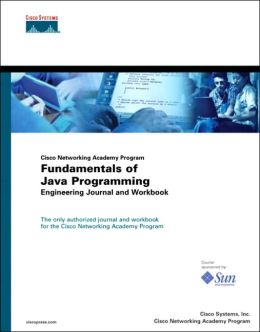 Cisco Networking Academy Program: Fundamentals of Java Programming: Engineering Journal and Workbook