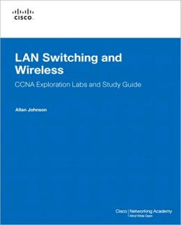 LAN Switching and Wireless: CCNA Exploration Labs