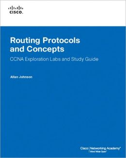 Routing Protocols and Concepts: CCNA Exploration Labs and Study Guide [Cisco Networking Academy Series]
