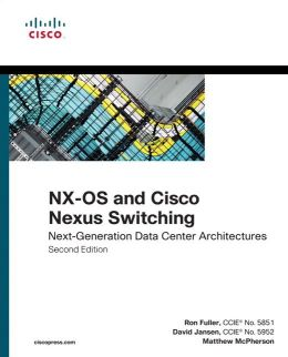 NX-OS and Cisco Nexus Switching: Next-Generation Data Center Architectures: Next-Generation Data Center Architectures