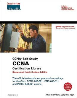 CCNA Certification Library (CCNA Self-Study): The Official Self-Study Test Preparation Package for the CISCO CCNA 640-801, ICND 640-811, and INTRO 640-821 Exams, Barnes & Noble Custom Edition