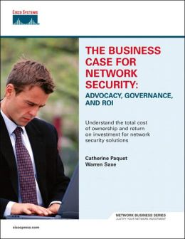 The Business Case for Network Security: Advocacy, Governance, and ROI