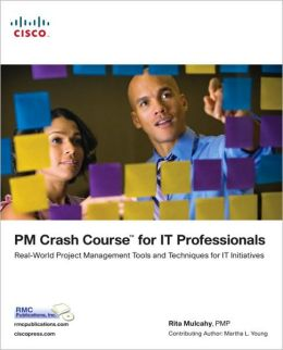 PM Crash Course for IT Professionals: Real-World Project Management Tools and Techniques for IT Initiatives (Cisco Technology Series)