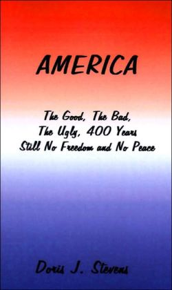 America: The Good, the Bad, the Ugly--400 Years - Still No Freedom and No Peace from the Eyes of the Oppressed
