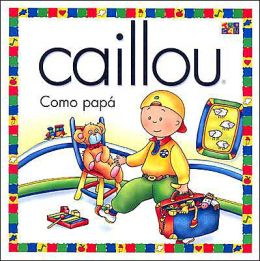 Caillou: Como Papa (Just Like Daddy)