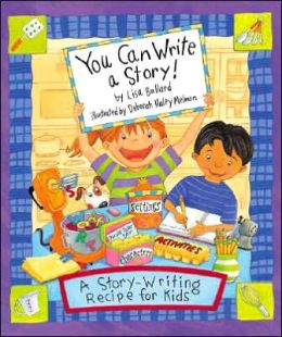 You Can Write a Story!: A Story-Writing Recipe for Kids