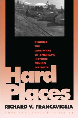 Hard Places: Reading the Landscape of America's Historic Mining Districts