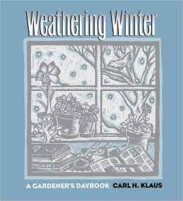 Weathering Winter: A Gardener's Daybook