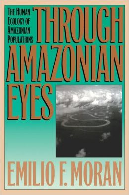 Through Amazonian Eyes: The Human Ecology of Amazonian Populations
