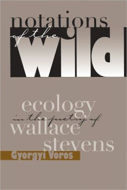 Notations Of The Wild: Ecology Poetry Wallace Stevens