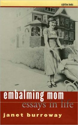 Embalming Mom: Essays in Life