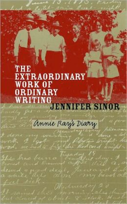 The Extraordinary Work of Ordinary Writing: Annie Ray's Diary